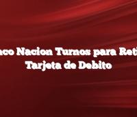 Banco Nacion Turnos para Retirar Tarjeta de Debito