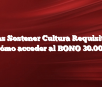 Becas Sostener Cultura  Requisitos y Cómo acceder al BONO 30.000