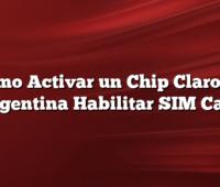 Cómo Activar un Chip Claro en Argentina Habilitar SIM Card