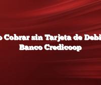 Cómo Cobrar sin Tarjeta de Debito en Banco Credicoop