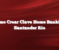 Cómo Crear Clave Home Banking Santander Río