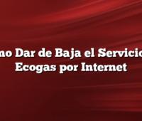 Cómo Dar de Baja el Servicio de Ecogas por Internet
