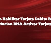 Cómo Habilitar Tarjeta Debito Banco Nacion  BNA Activar Tarjeta