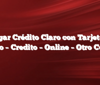 Cargar Crédito Claro con Tarjeta de Débito –  Credito –  Online –  Otro Celular