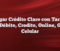 Cargar Crédito Claro con Tarjeta de Débito, Credito, Online, Otro Celular
