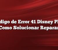 Codigo de Error 41 Disney Plus Como Solucionar Reparar