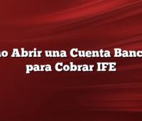 Como Abrir una Cuenta Bancaria para Cobrar IFE