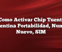 Como Activar Chip Tuenti Argentina Portabilidad, Numero Nuevo, SIM
