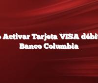 Como Activar Tarjeta VISA débito del Banco Columbia