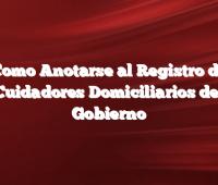 Como Anotarse al Registro de Cuidadores Domiciliarios del Gobierno