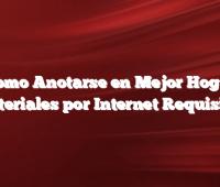 Como Anotarse en Mejor Hogar Materiales por Internet Requisitos