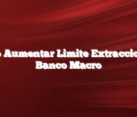 Como Aumentar Limite Extraccion del Banco Macro