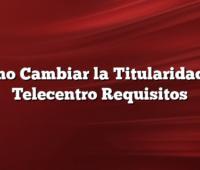 Como Cambiar la Titularidad de Telecentro Requisitos