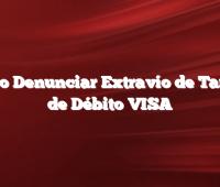 Como Denunciar Extravío de Tarjeta de Débito VISA