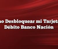 Como Desbloquear mi Tarjeta de Débito Banco Nación