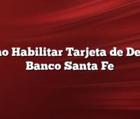 Como Habilitar Tarjeta de Debito Banco Santa Fe