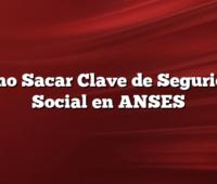 Como Sacar Clave de Seguridad Social en ANSES