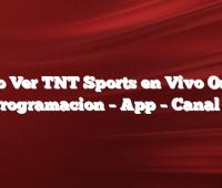 Como Ver TNT Sports en Vivo Online  Programacion –  App –  Canal –