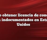 Como obtener licencia de conducir para indocumentados en Estados Unidos