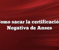 Como sacar la certificación Negativa de Anses