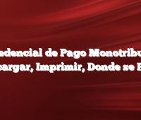 Credencial de Pago Monotributo  Descargar, Imprimir, Donde se Paga