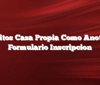 Creditos Casa Propia Como Anotarse  Formulario Inscripcion
