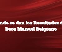Cuándo se dan los Resultados de la Beca Manuel Belgrano