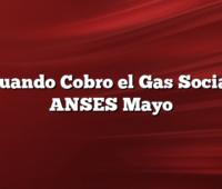 Cuando Cobro el Gas Social ANSES Mayo