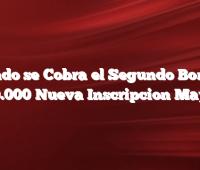 Cuando se Cobra el Segundo Bono de 10.000 Nueva Inscripcion Mayo