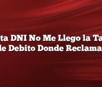 Cuenta DNI No Me Llego la Tarjeta de Debito Donde Reclamar