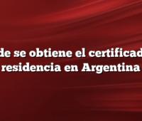 Dónde se obtiene el certificado de residencia en Argentina