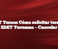 EDET Turnos  Cómo solicitar turno en EDET Tucuman  –  Cancelar