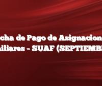 Fecha de Pago de Asignaciones Familiares – SUAF (SEPTIEMBRE )