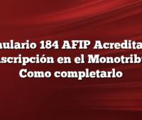 Formulario 184 AFIP Acreditación de Inscripción en el Monotributo y Como completarlo