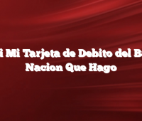Perdi Mi Tarjeta de Debito del Banco Nacion Que Hago