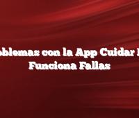 Problemas con la App Cuidar  NO Funciona Fallas