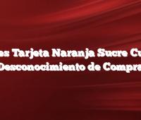 Qué es Tarjeta Naranja Sucre Cuotas Desconocimiento de Compra
