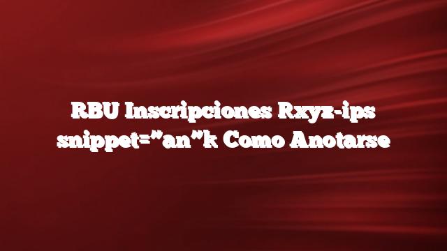 "RBU Inscripciones [xyz-ips snippet=""an""]  Como Anotarse"