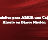 Requisitos para ABRIR una Caja de Ahorro en Banco Nación
