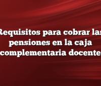 Requisitos para cobrar las pensiones en la caja complementaria docente