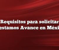 Requisitos para solicitar Prestamos Avance en México