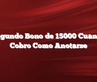 Segundo Bono de 15000 Cuando Cobro Como Anotarse
