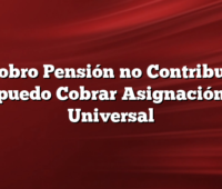 Si Cobro Pensión no Contributiva puedo Cobrar Asignación Universal