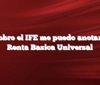 Si Cobro el IFE me puedo anotar a la Renta Basica Universal