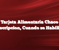 Tarjeta Alimentaria Chaco   Inscripcion, Cuando se Habilita