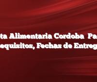 Tarjeta Alimentaria Cordoba   Padron, Requisitos, Fechas de Entrega