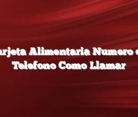 Tarjeta Alimentaria Numero de Telefono Como Llamar