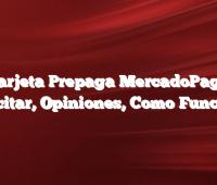 Tarjeta Prepaga MercadoPago  Solicitar, Opiniones, Como Funciona