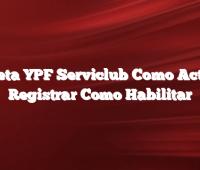 Tarjeta YPF Serviclub  Como Activar Registrar Como Habilitar